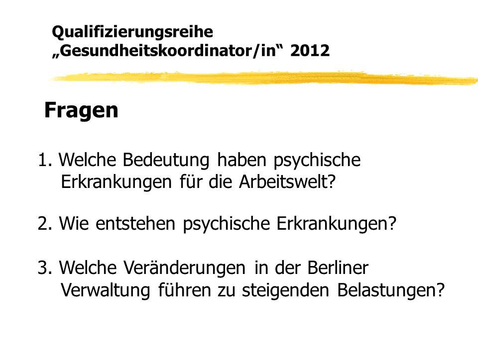 Fragen 1. Welche Bedeutung haben psychische Erkrankungen für die Arbeitswelt? 2. Wie entstehen psychische Erkrankungen? 3. Welche Veränderungen in der