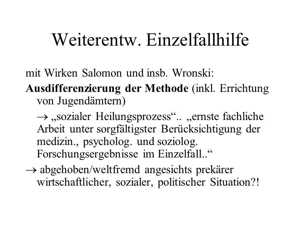 """Weiterentw. Einzelfallhilfe mit Wirken Salomon und insb. Wronski: Ausdifferenzierung der Methode (inkl. Errichtung von Jugendämtern)  """"sozialer Heilu"""
