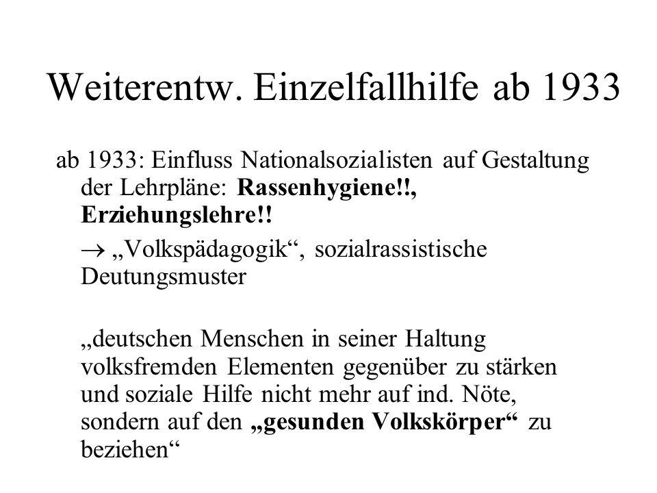 """Weiterentw. Einzelfallhilfe ab 1933 ab 1933: Einfluss Nationalsozialisten auf Gestaltung der Lehrpläne: Rassenhygiene!!, Erziehungslehre!!  """"Volkspäd"""