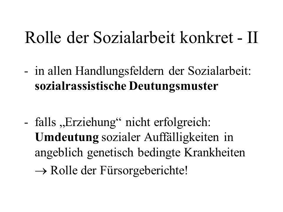 """Rolle der Sozialarbeit konkret - II -in allen Handlungsfeldern der Sozialarbeit: sozialrassistische Deutungsmuster -falls """"Erziehung"""" nicht erfolgreic"""