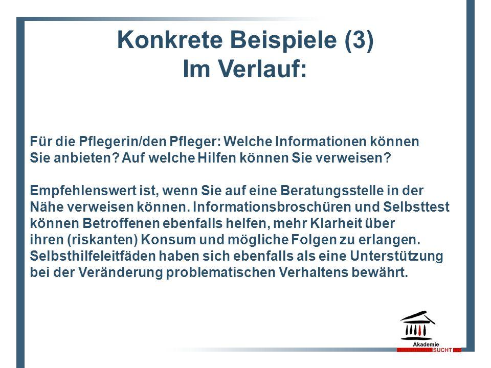 Konkrete Beispiele (3) Im Verlauf: Für die Pflegerin/den Pfleger: Welche Informationen können Sie anbieten.