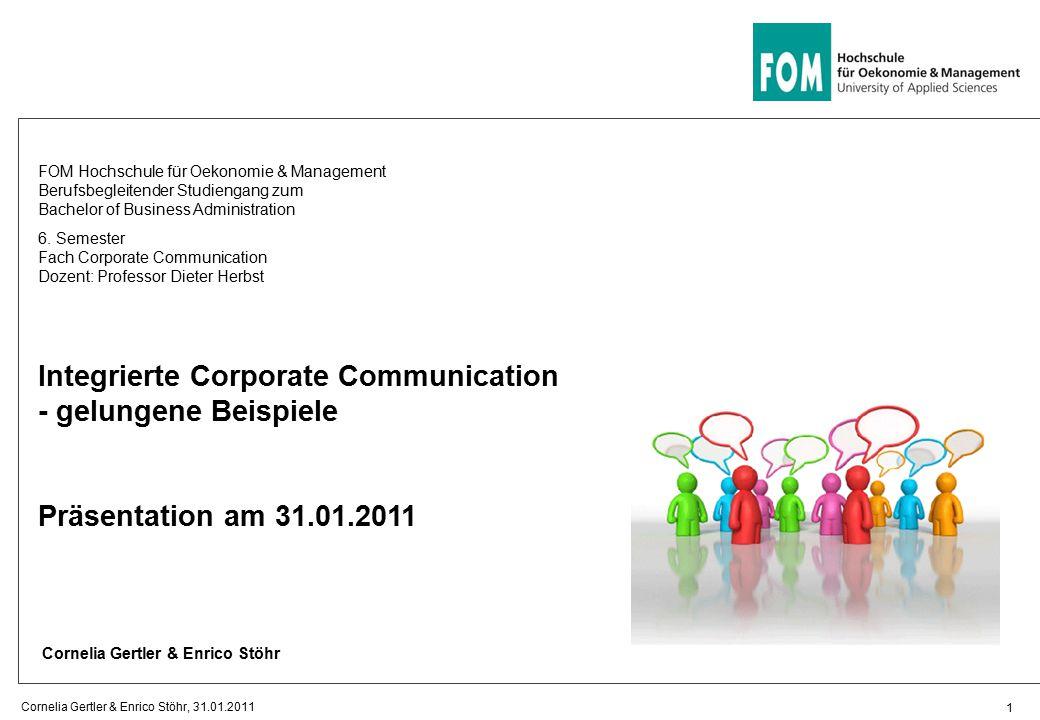 Integrierte Corporate Communication - gelungene Beispiele Präsentation am 31.01.2011 FOM Hochschule für Oekonomie & Management Berufsbegleitender Studiengang zum Bachelor of Business Administration 6.