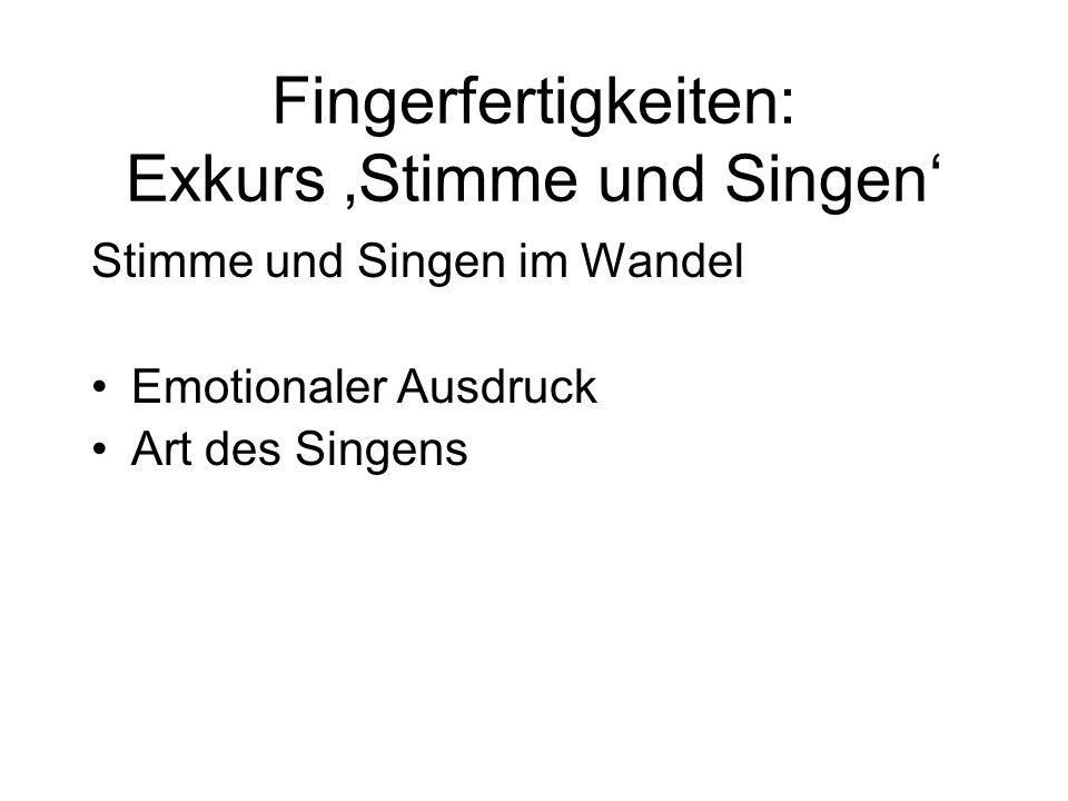 Stimme und Singen im Wandel Emotionaler Ausdruck Art des Singens Fingerfertigkeiten: Exkurs 'Stimme und Singen'