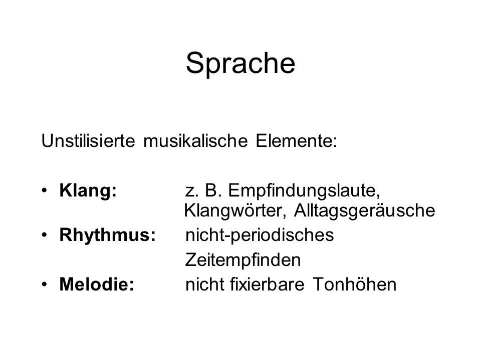 Sprache Unstilisierte musikalische Elemente: Klang: z.