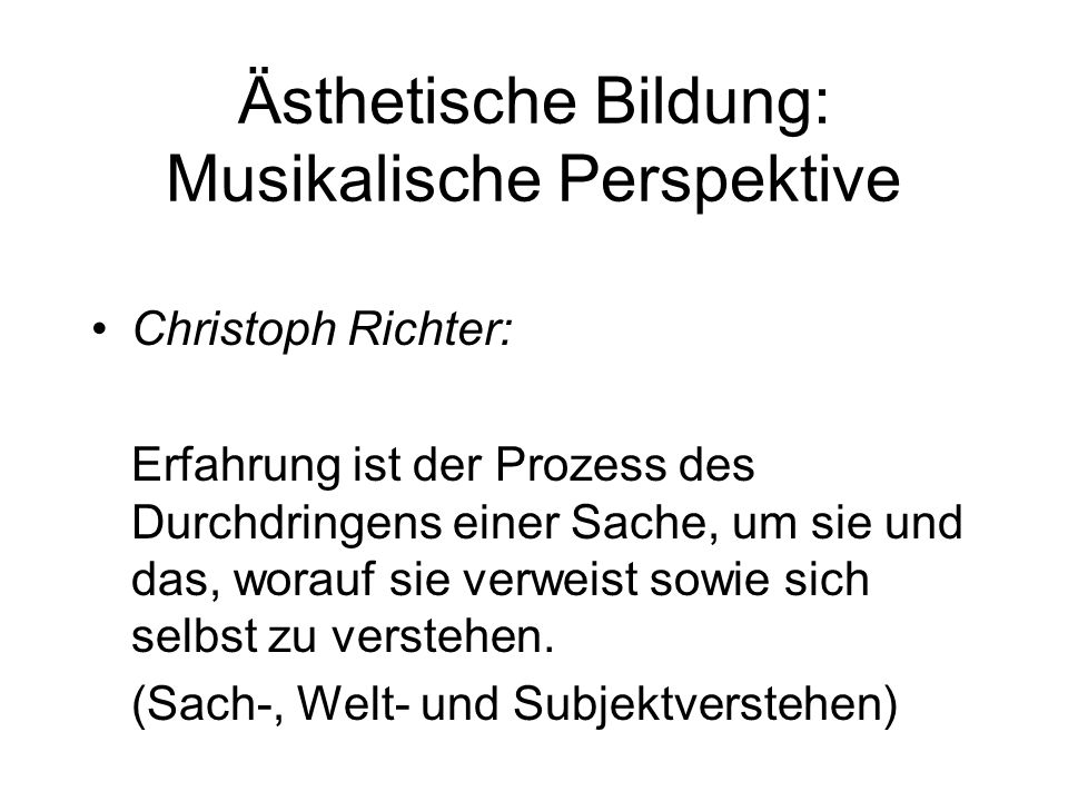 Christoph Richter: Erfahrung ist der Prozess des Durchdringens einer Sache, um sie und das, worauf sie verweist sowie sich selbst zu verstehen.