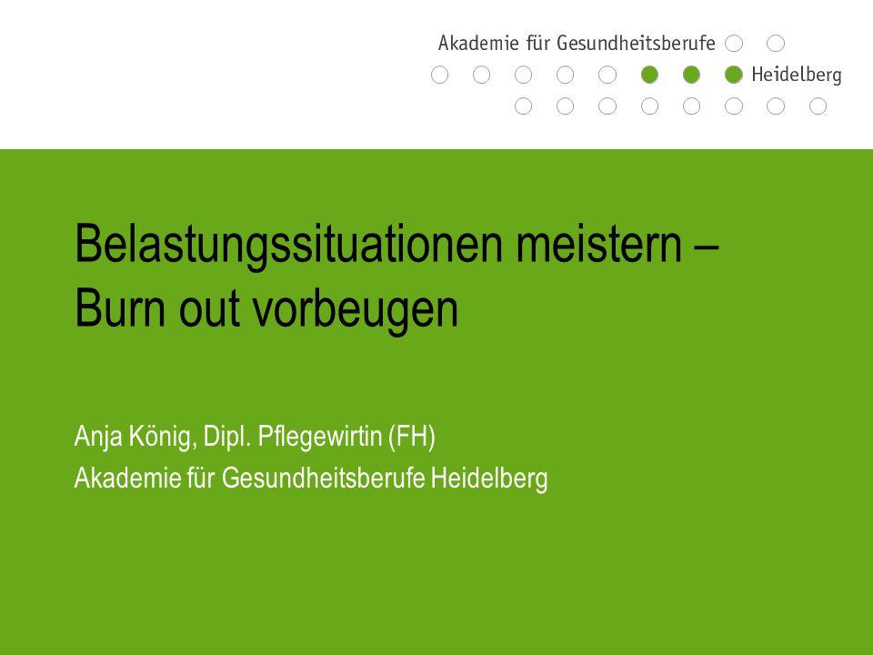 Belastungssituationen meistern – Burn out vorbeugen Anja König, Dipl.
