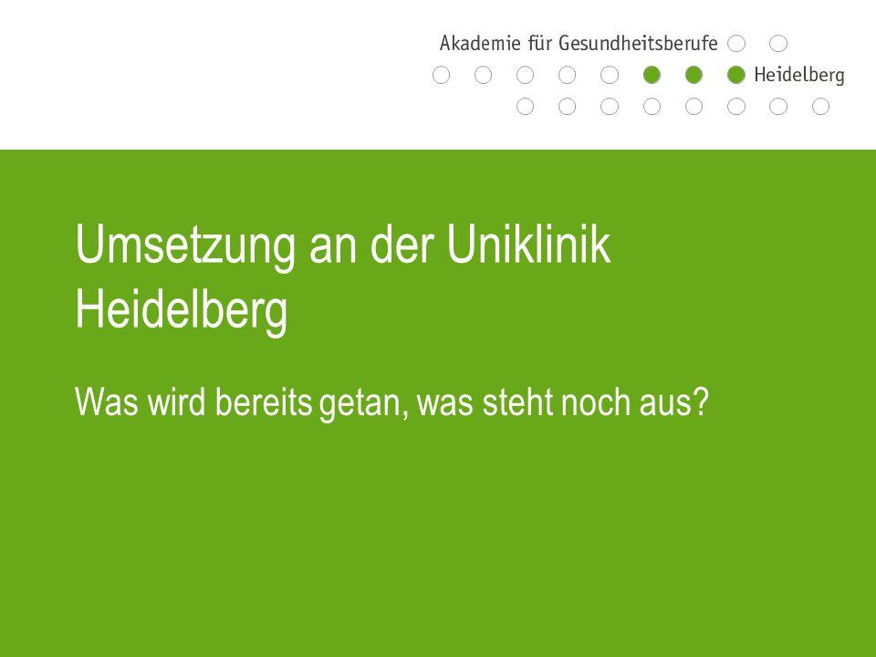 Umsetzung an der Uniklinik Heidelberg Was wird bereits getan, was steht noch aus?