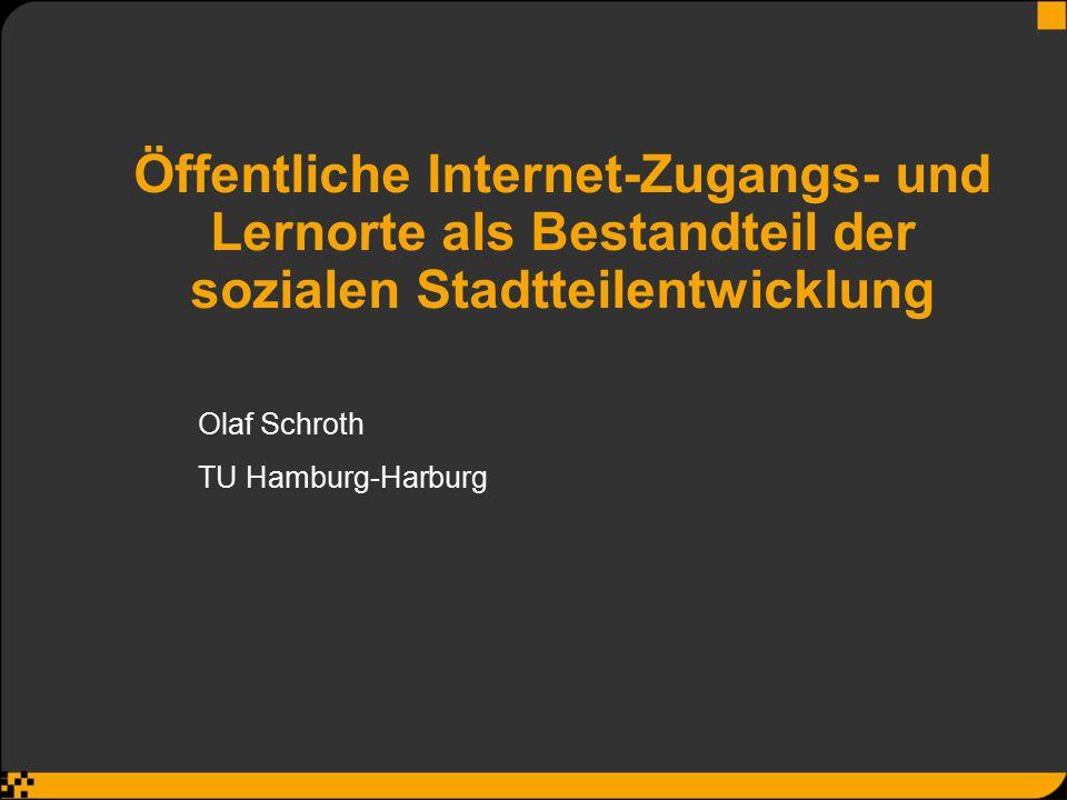 Öffentliche Internet-Zugangs- und Lernorte als Bestandteil der sozialen Stadtteilentwicklung Olaf Schroth TU Hamburg-Harburg