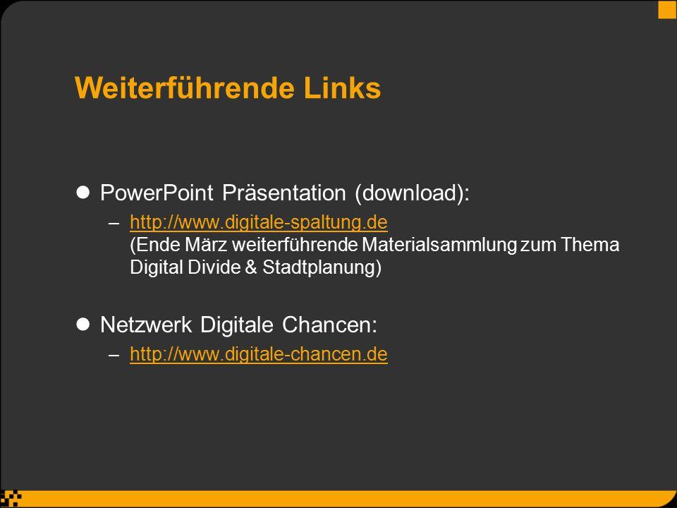 Weiterführende Links PowerPoint Präsentation (download): –http://www.digitale-spaltung.de (Ende März weiterführende Materialsammlung zum Thema Digital