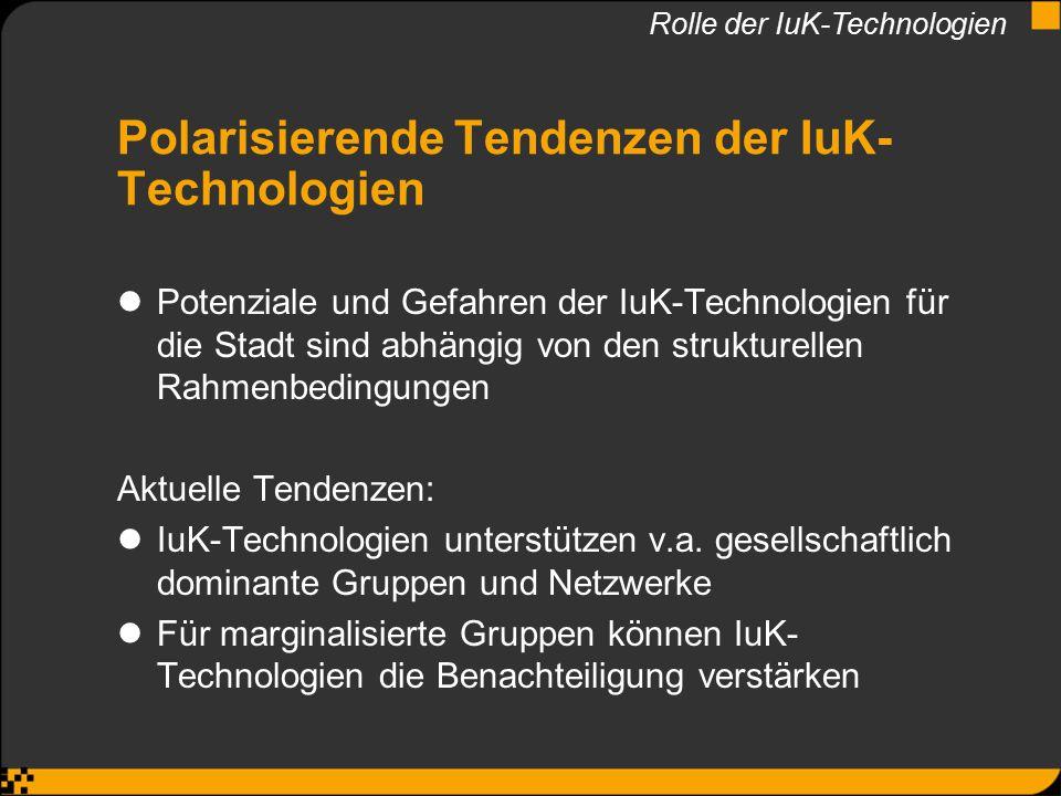 Polarisierende Tendenzen der IuK- Technologien Potenziale und Gefahren der IuK-Technologien für die Stadt sind abhängig von den strukturellen Rahmenbe
