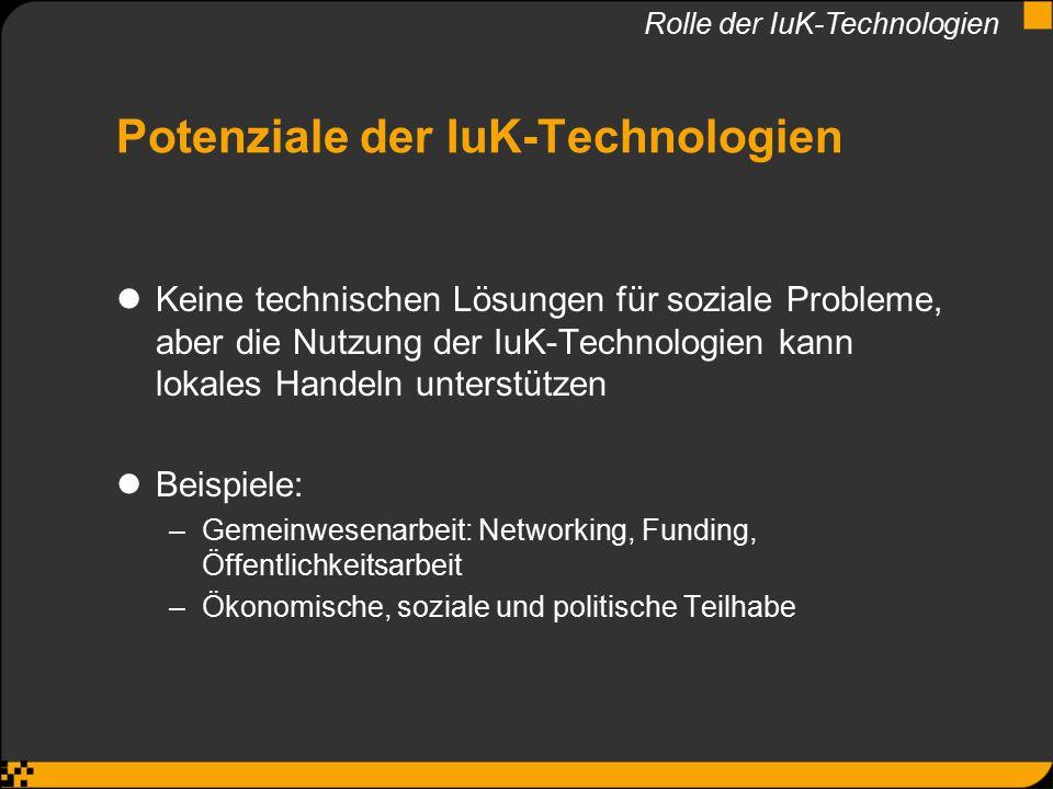 Potenziale der IuK-Technologien Keine technischen Lösungen für soziale Probleme, aber die Nutzung der IuK-Technologien kann lokales Handeln unterstütz