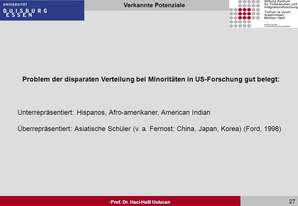 Seite 26 Prof. Dr. Haci-Halil Uslucan Verkannte Potenziale Prof. Dr. Haci-Halil Uslucan 26 Problem der disparaten Verteilung bei Minoritäten in US-For