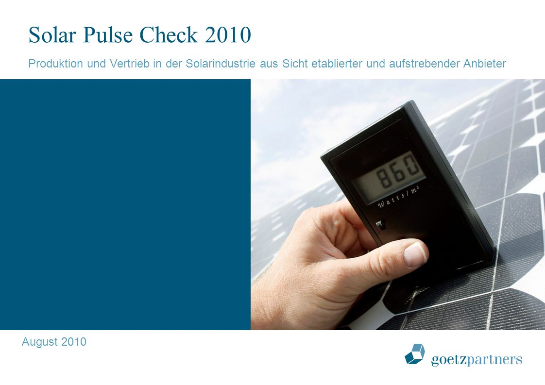 August 2010 Solar Pulse Check 2010 Produktion und Vertrieb in der Solarindustrie aus Sicht etablierter und aufstrebender Anbieter