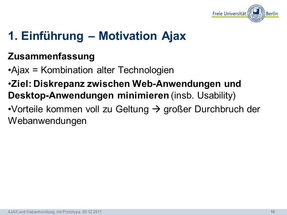 10 AJAX und Webentwicklung mit Prototype, 09.12.2011 1. Einführung – Motivation Ajax Zusammenfassung Ajax = Kombination alter Technologien Ziel: Diskr