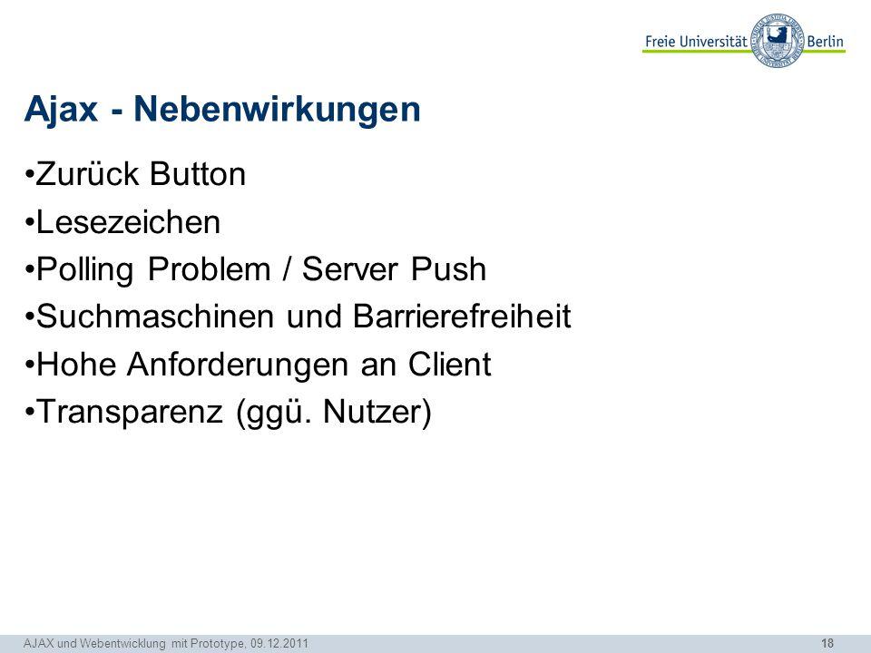 18 AJAX und Webentwicklung mit Prototype, 09.12.2011 Ajax - Nebenwirkungen Zurück Button Lesezeichen Polling Problem / Server Push Suchmaschinen und B