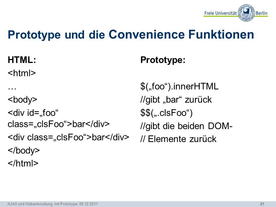 """21 Prototype und die Convenience Funktionen HTML: … bar Prototype: $(""""foo"""").innerHTML //gibt """"bar"""" zurück $$("""".clsFoo"""") //gibt die beiden DOM- // Elem"""