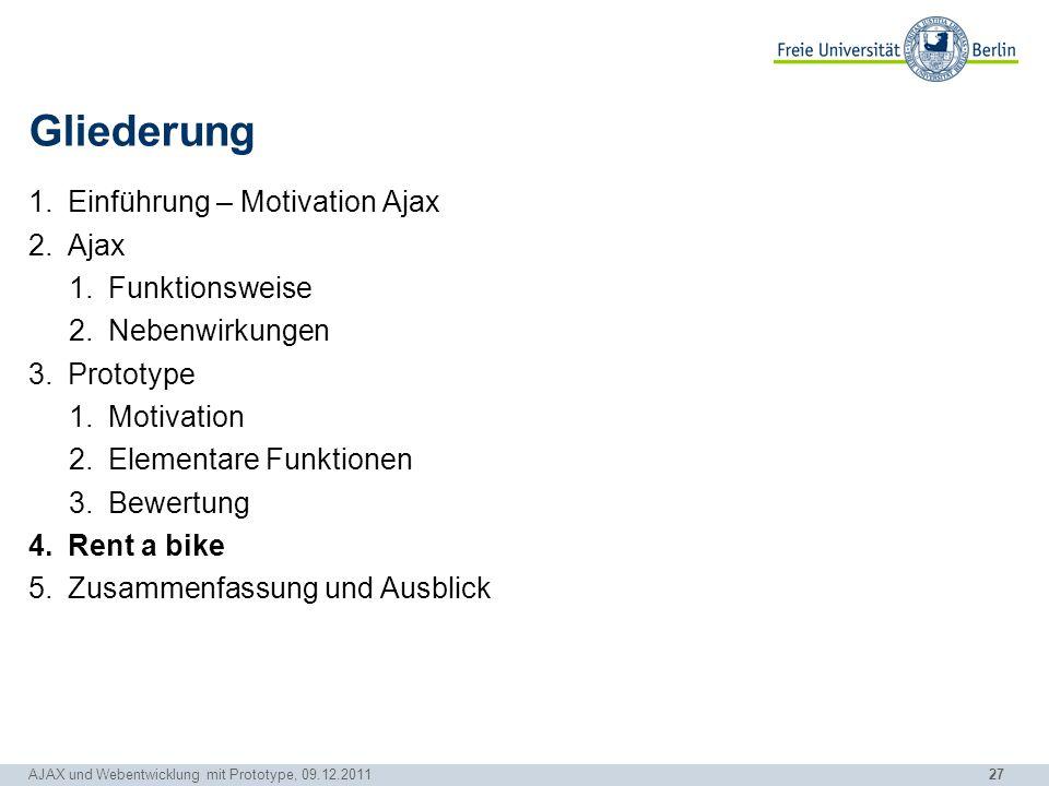 27 AJAX und Webentwicklung mit Prototype, 09.12.2011 Gliederung 1.Einführung – Motivation Ajax 2.Ajax 1.Funktionsweise 2.Nebenwirkungen 3.Prototype 1.