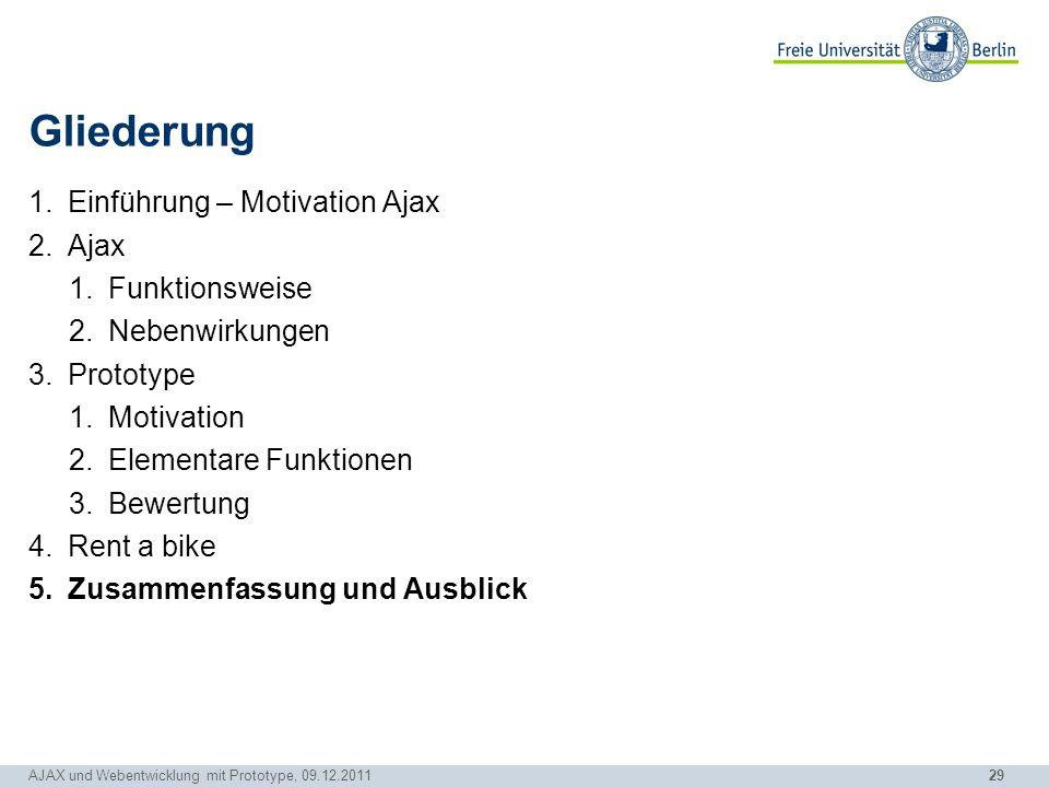 29 AJAX und Webentwicklung mit Prototype, 09.12.2011 Gliederung 1.Einführung – Motivation Ajax 2.Ajax 1.Funktionsweise 2.Nebenwirkungen 3.Prototype 1.