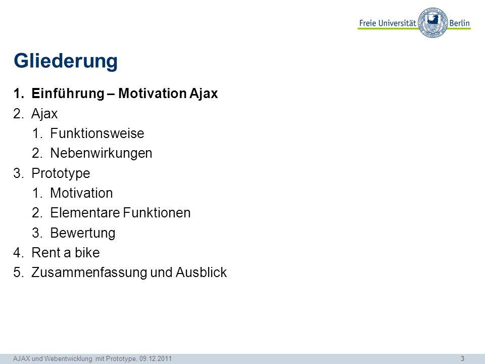 3 AJAX und Webentwicklung mit Prototype, 09.12.2011 Gliederung 1.Einführung – Motivation Ajax 2.Ajax 1.Funktionsweise 2.Nebenwirkungen 3.Prototype 1.M