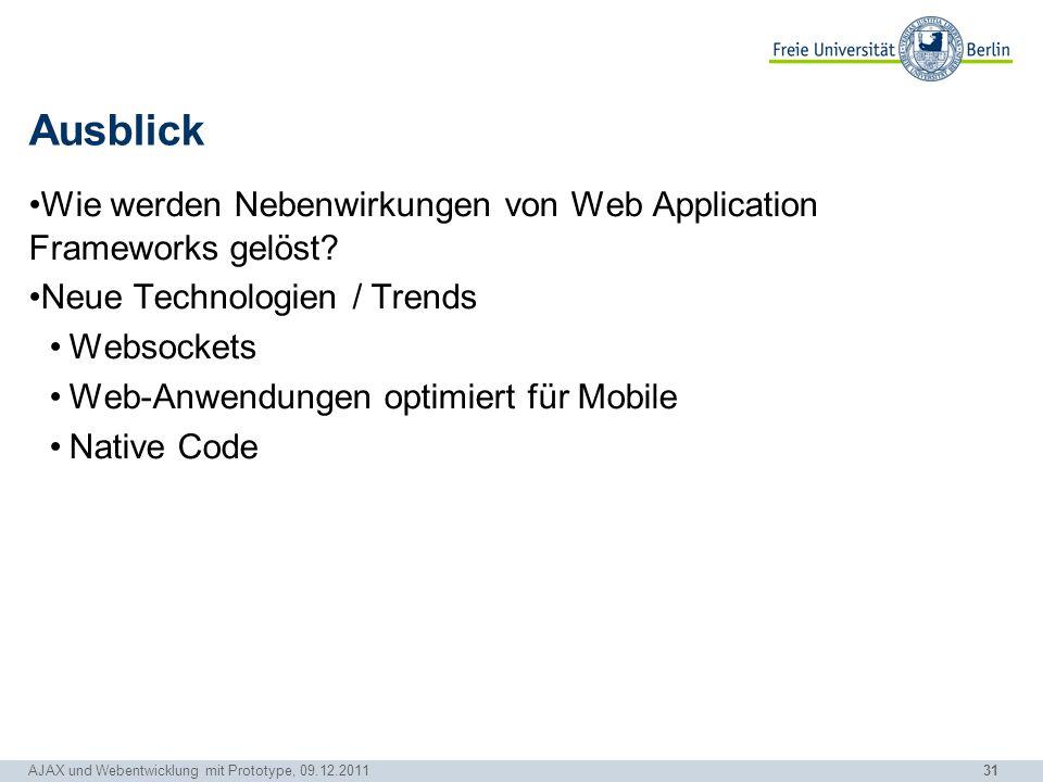 31 AJAX und Webentwicklung mit Prototype, 09.12.2011 Ausblick Wie werden Nebenwirkungen von Web Application Frameworks gelöst? Neue Technologien / Tre