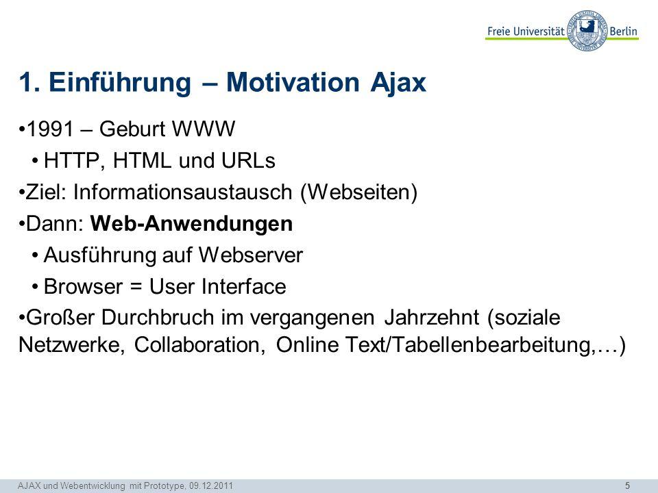5 AJAX und Webentwicklung mit Prototype, 09.12.2011 1. Einführung – Motivation Ajax 1991 – Geburt WWW HTTP, HTML und URLs Ziel: Informationsaustausch
