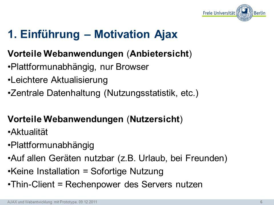6 AJAX und Webentwicklung mit Prototype, 09.12.2011 1. Einführung – Motivation Ajax Vorteile Webanwendungen (Anbietersicht) Plattformunabhängig, nur B