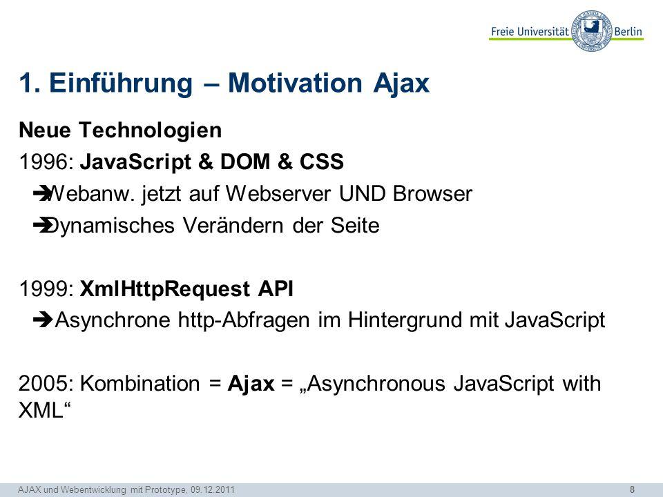 8 AJAX und Webentwicklung mit Prototype, 09.12.2011 1. Einführung – Motivation Ajax Neue Technologien 1996: JavaScript & DOM & CSS  Webanw. jetzt auf