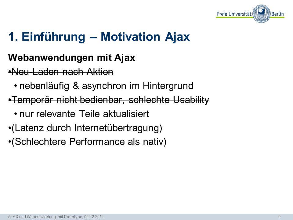 9 AJAX und Webentwicklung mit Prototype, 09.12.2011 1. Einführung – Motivation Ajax Webanwendungen mit Ajax Neu-Laden nach Aktion nebenläufig & asynch