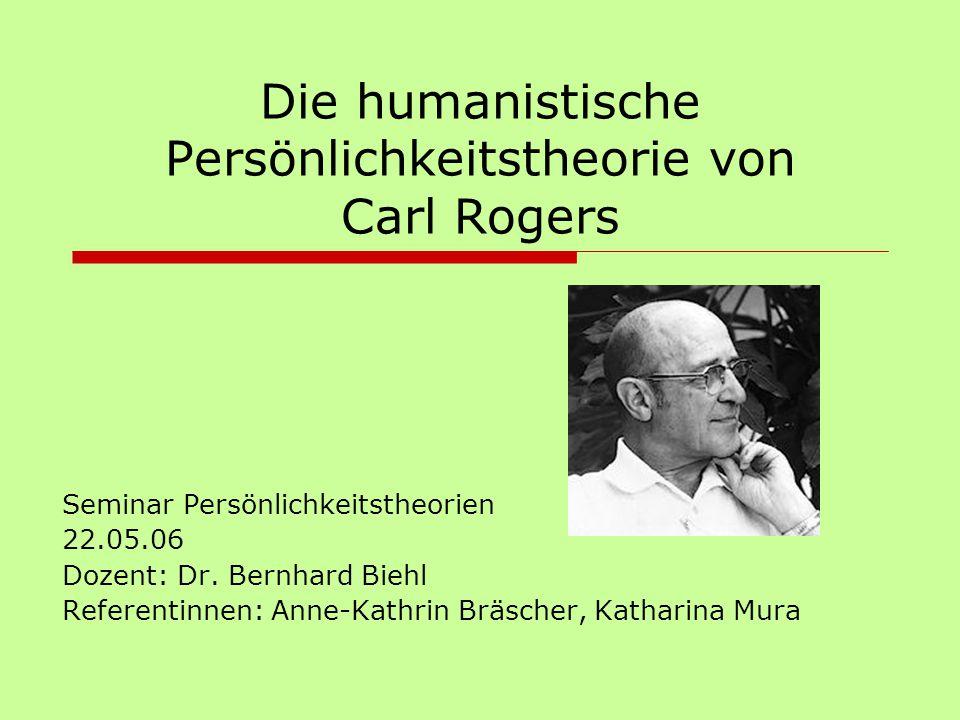 Die humanistische Persönlichkeitstheorie von Carl Rogers Seminar Persönlichkeitstheorien 22.05.06 Dozent: Dr. Bernhard Biehl Referentinnen: Anne-Kathr
