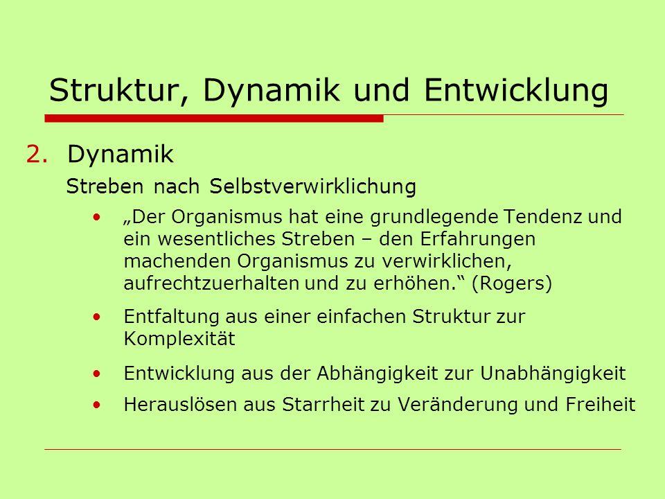 """Struktur, Dynamik und Entwicklung 2.Dynamik Streben nach Selbstverwirklichung """"Der Organismus hat eine grundlegende Tendenz und ein wesentliches Streb"""