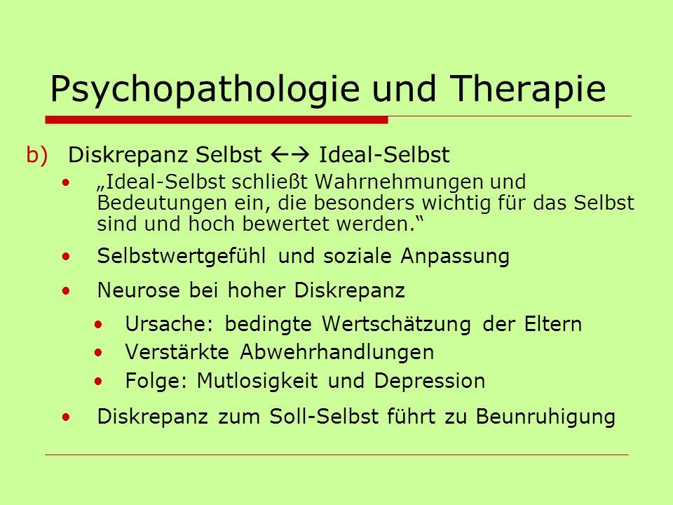 """Psychopathologie und Therapie b)Diskrepanz Selbst  Ideal-Selbst """"Ideal-Selbst schließt Wahrnehmungen und Bedeutungen ein, die besonders wichtig für"""