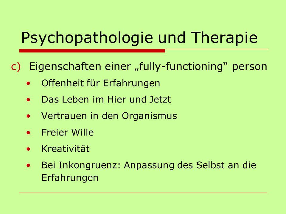 """Psychopathologie und Therapie c)Eigenschaften einer """"fully-functioning"""" person Offenheit für Erfahrungen Das Leben im Hier und Jetzt Vertrauen in den"""