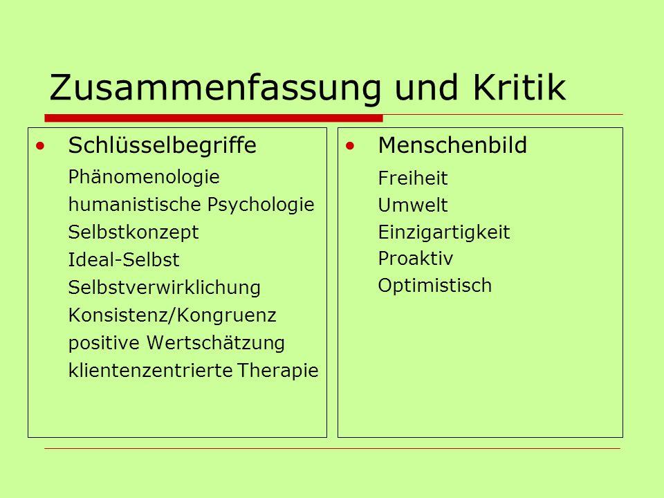 Zusammenfassung und Kritik Schlüsselbegriffe Phänomenologie humanistische Psychologie Selbstkonzept Ideal-Selbst Selbstverwirklichung Konsistenz/Kongr