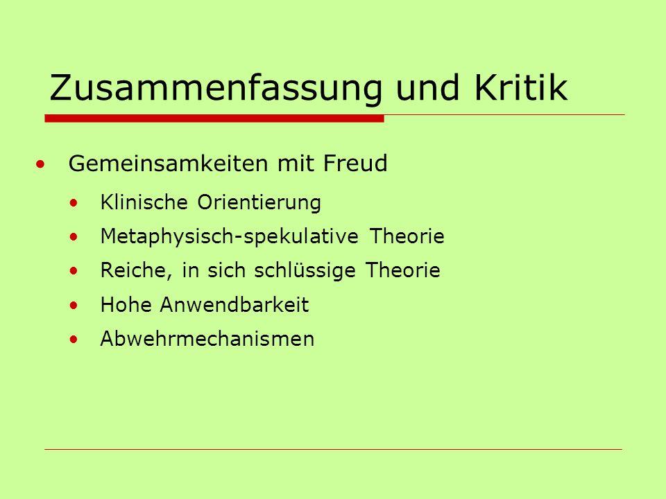 Zusammenfassung und Kritik Gemeinsamkeiten mit Freud Klinische Orientierung Metaphysisch-spekulative Theorie Reiche, in sich schlüssige Theorie Hohe A