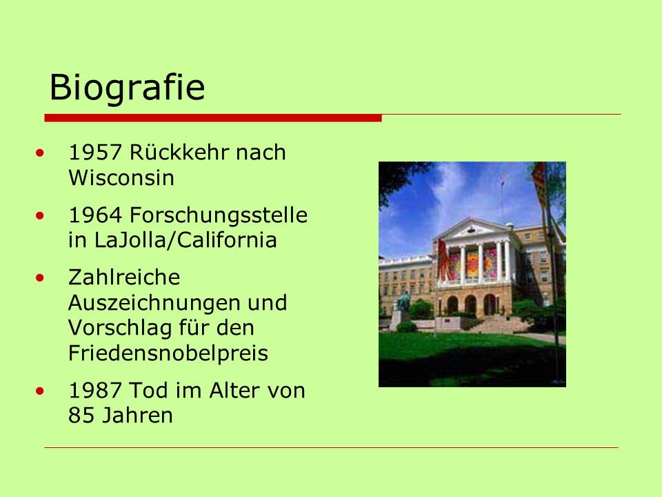 Biografie 1957 Rückkehr nach Wisconsin 1964 Forschungsstelle in LaJolla/California Zahlreiche Auszeichnungen und Vorschlag für den Friedensnobelpreis