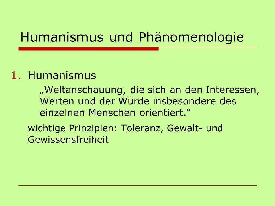 """Humanismus und Phänomenologie 1.Humanismus """"Weltanschauung, die sich an den Interessen, Werten und der Würde insbesondere des einzelnen Menschen orien"""