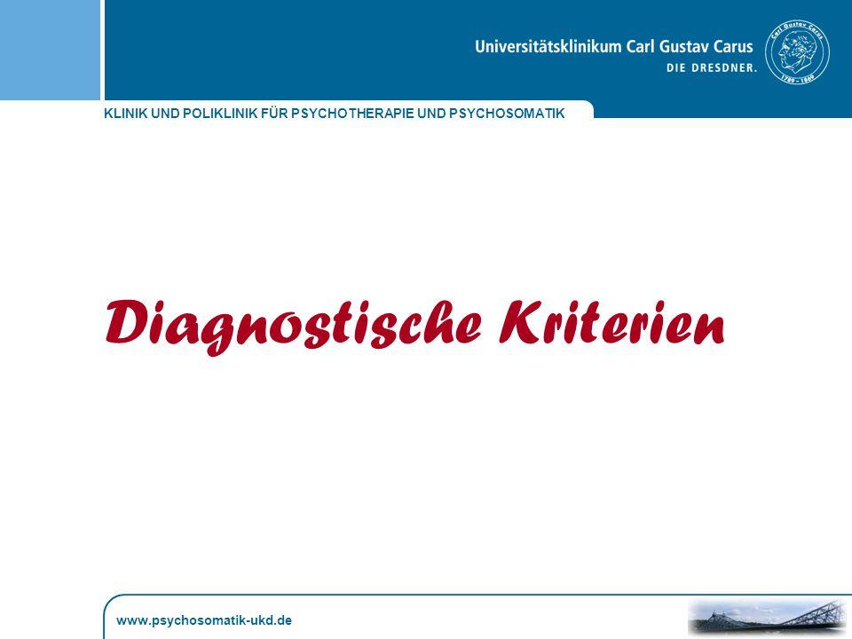 KLINIK UND POLIKLINIK FÜR PSYCHOTHERAPIE UND PSYCHOSOMATIK www.psychosomatik-ukd.de Diagnostische Kriterien