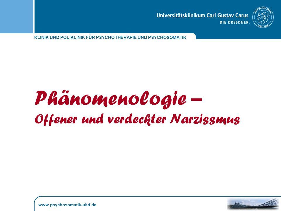 KLINIK UND POLIKLINIK FÜR PSYCHOTHERAPIE UND PSYCHOSOMATIK www.psychosomatik-ukd.de Phänomenologie – Offener und verdeckter Narzissmus