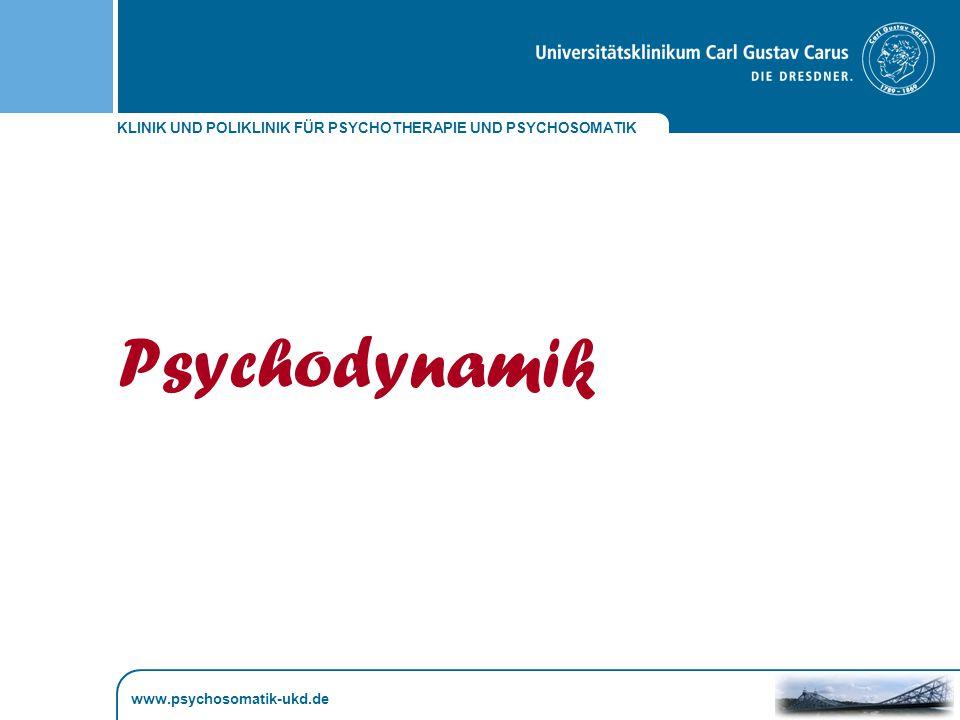KLINIK UND POLIKLINIK FÜR PSYCHOTHERAPIE UND PSYCHOSOMATIK www.psychosomatik-ukd.de Psychodynamik