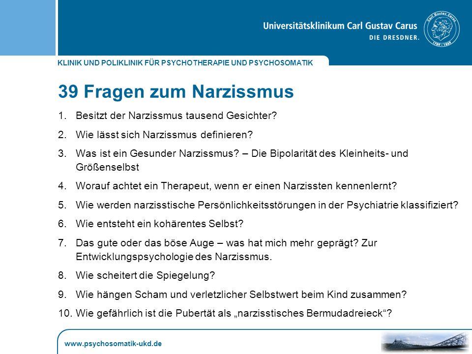 KLINIK UND POLIKLINIK FÜR PSYCHOTHERAPIE UND PSYCHOSOMATIK www.psychosomatik-ukd.de Therapie narzisstischer Störungen