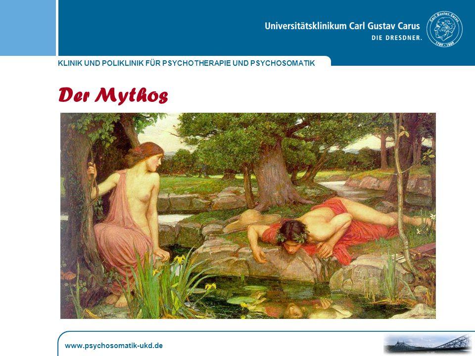 KLINIK UND POLIKLINIK FÜR PSYCHOTHERAPIE UND PSYCHOSOMATIK www.psychosomatik-ukd.de Der Mythos