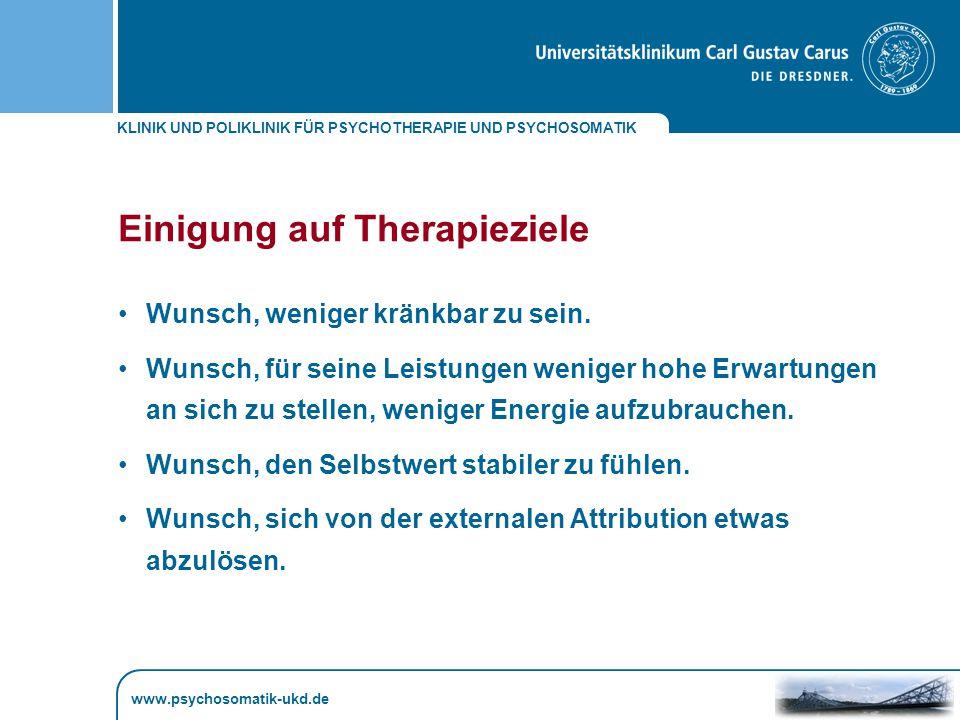 KLINIK UND POLIKLINIK FÜR PSYCHOTHERAPIE UND PSYCHOSOMATIK www.psychosomatik-ukd.de Einigung auf Therapieziele Wunsch, weniger kränkbar zu sein.