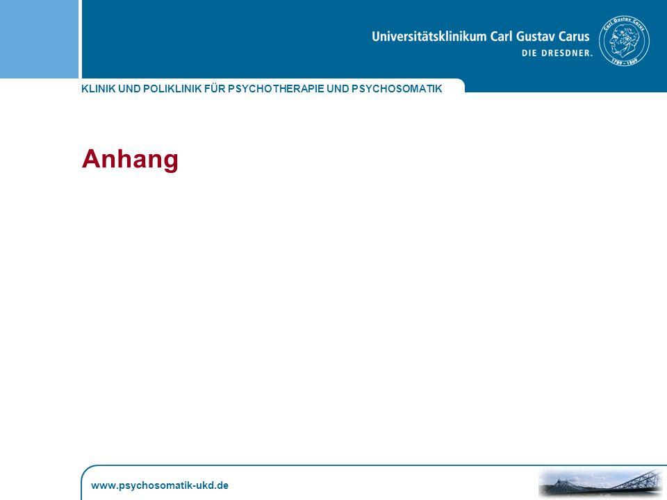 KLINIK UND POLIKLINIK FÜR PSYCHOTHERAPIE UND PSYCHOSOMATIK www.psychosomatik-ukd.de Anhang