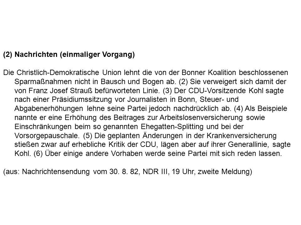 (2) Nachrichten (einmaliger Vorgang) Die Christlich-Demokratische Union lehnt die von der Bonner Koalition beschlossenen Sparmaßnahmen nicht in Bausch und Bogen ab.