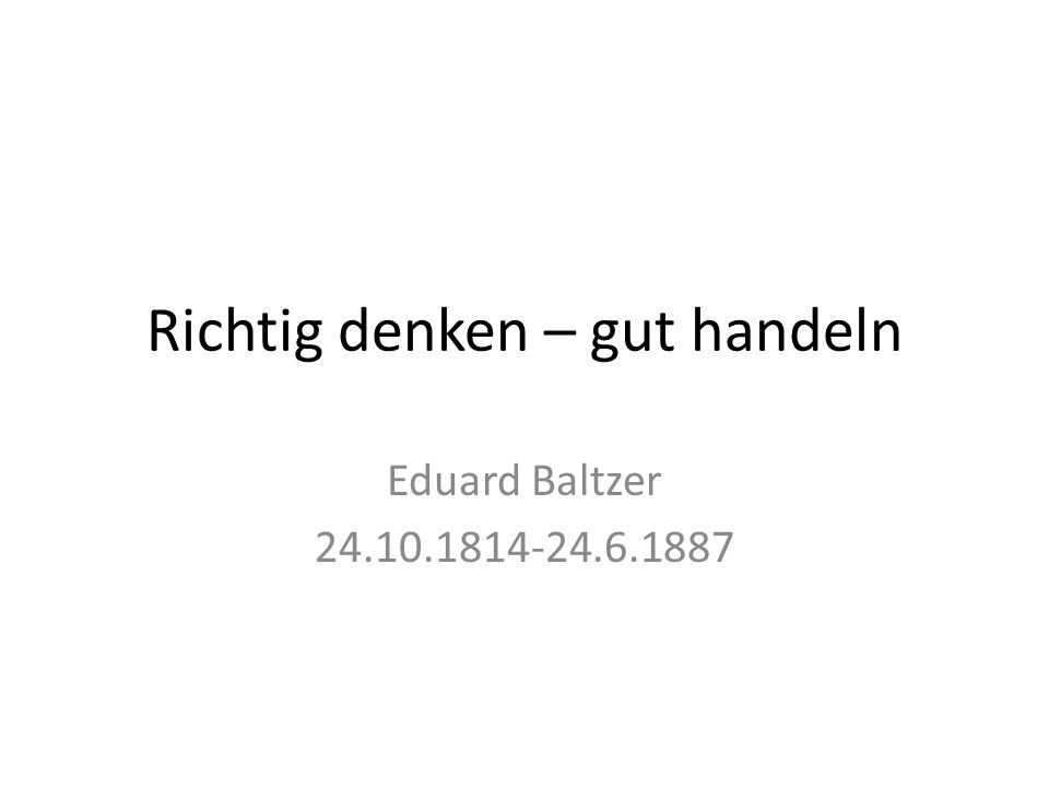 Richtig denken – gut handeln Eduard Baltzer 24.10.1814-24.6.1887