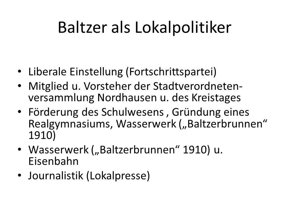 Baltzer als Lokalpolitiker Liberale Einstellung (Fortschrittspartei) Mitglied u. Vorsteher der Stadtverordneten- versammlung Nordhausen u. des Kreista