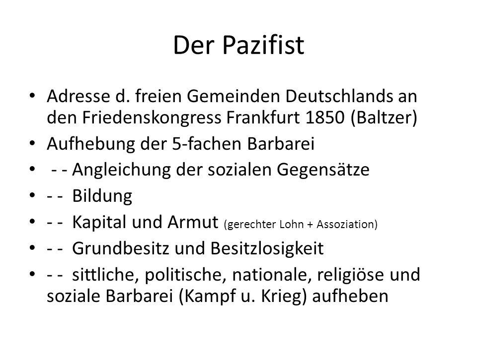 Der Pazifist Adresse d. freien Gemeinden Deutschlands an den Friedenskongress Frankfurt 1850 (Baltzer) Aufhebung der 5-fachen Barbarei - - Angleichung