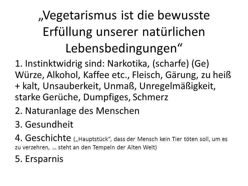 """""""Vegetarismus ist die bewusste Erfüllung unserer natürlichen Lebensbedingungen"""" 1. Instinktwidrig sind: Narkotika, (scharfe) (Ge) Würze, Alkohol, Kaff"""