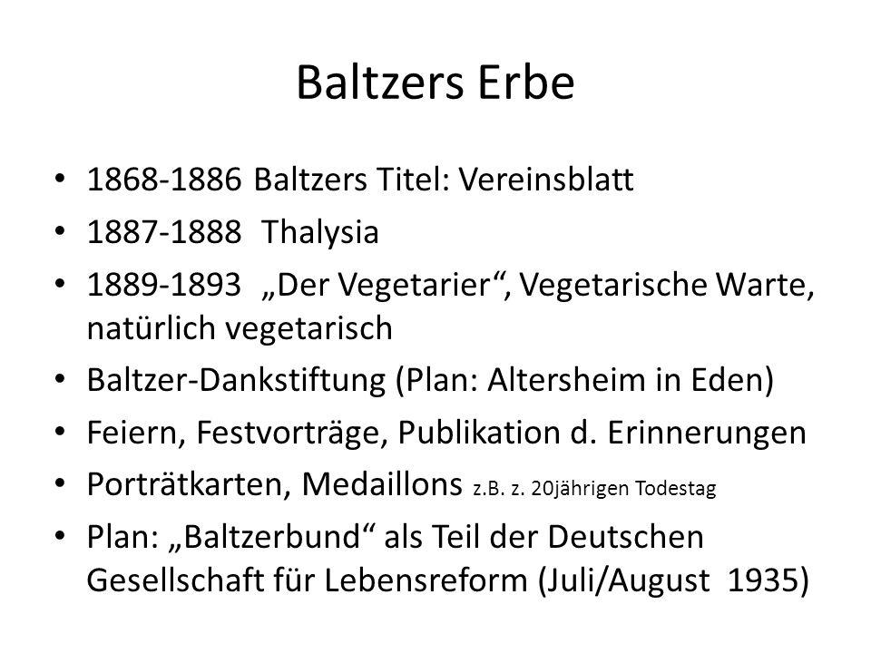 """Baltzers Erbe 1868-1886 Baltzers Titel: Vereinsblatt 1887-1888 Thalysia 1889-1893 """"Der Vegetarier"""", Vegetarische Warte, natürlich vegetarisch Baltzer-"""