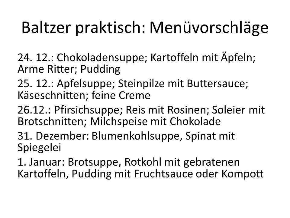 Baltzer praktisch: Menüvorschläge 24. 12.: Chokoladensuppe; Kartoffeln mit Äpfeln; Arme Ritter; Pudding 25. 12.: Apfelsuppe; Steinpilze mit Buttersauc